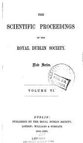 The Scientific Proceedings of the Royal Dublin Society: Volume 6