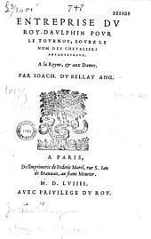Entreprise du Roy-daulphin pour le tournoy, soubz le nom des cheualiers aduanteureux. A la Royne, et aux Dames. Par Ioach. Du Bellay Ang