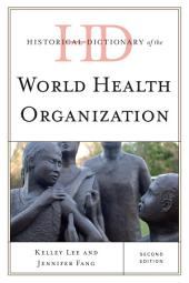 Historical Dictionary of the World Health Organization: Edition 2