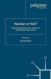 Nuclear Or Not?: Does Nuclear Power Have a Place in a Sustainable Energy Future?