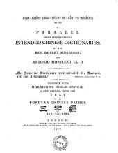 Urh-chih-tsze-teen-se-yin-pe-keaou; Being a Parallel Drawn Between the 2 Intended Chinese Dictionaries (etc.) ... Together with Morrison's Horae Sinicae, a New Ed.. Text of Primer San-Tsi-King