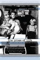 The Prose of Life: Russian Women Writers from Khrushchev to Putin