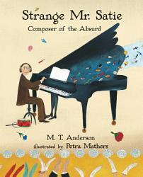 Strange Mr  Satie  Composer of the Absurd PDF