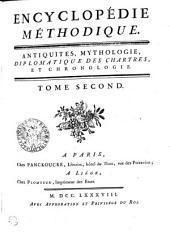 Encyclopédie méthodique. Antiquités, mythologie, diplomatique des chartres et chronologie: Tome second