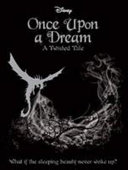 SLEEPING BEAUTY: Once Upon a Dream