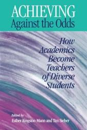 Achieving Against the Odds: How Academics Become Teachers of Diverse Students