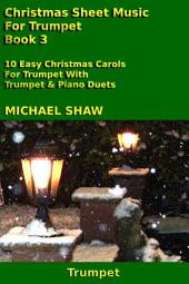 Trumpet: Christmas Sheet Music For Trumpet - Book 3: 10 Easy Christmas Carols For Trumpet With Trumpet & Piano Duets