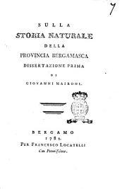 Sulla storia naturale della provincia bergamasca dissertazione prima di Giovanni Maironi