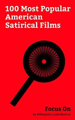 Focus On  100 Most Popular American Satirical Films PDF