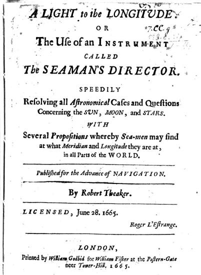 A Light to the Longitude  or  the use of an instrument called the Seaman s Director  speedily resolving all astronomical cases questions concerning the Sun  Moon and Stars  etc PDF