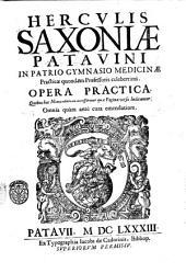 Herculis Saxoniae Patauini ... Opera practica quibus hac nona editione accesserunt quae pagina versa indicantur. Omnia quam ante cura emendatiore