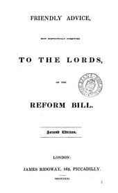 Friendly advice ... submitted to the Lords on the Reform bill [by H.P. Brougham].
