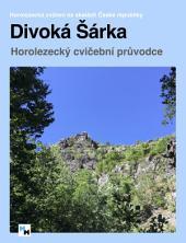 Divoká Šárka: Horolezecký cvičební průvodce