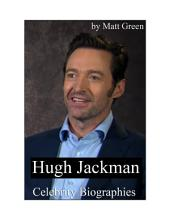 Celebrity Biographies - The Amazing Life of Hugh Jackman - Famous Stars