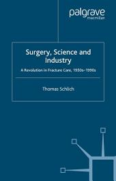 Surgery, Science and Industry: A Revolution in Fracture Care, 1950s-1990s