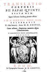 Translatio corporis Pii Papae V. ... quam sollemni ... officio Sixtus V. ... celebravit 6. Jdus Januarii 1588