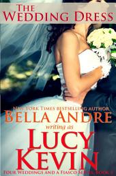 The Wedding Dress: Four Weddings and a Fiasco, Book 4: (Contemporary Romance)