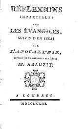 Réflexions impartiales sur les évangiles: Suivi d'un Essai sur l'Apocalypse