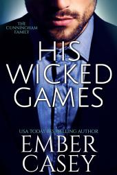 His Wicked Games: The Cunningham Family, Book 1