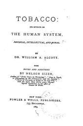 Tobacco, Its Effects on the Human System, Physical, Intellectual, and Moral