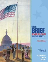 The Brief American Pageant: A History of the Republic, Volume I: To 1877: Edition 9
