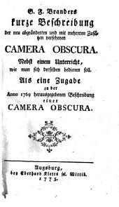 G. F. Branders kurze Beschreibung der neu abgeänderten und mit mehreren Zusätzen versehenen Camera Obscura: Nebst einem Unterricht, wie man sich derselben bedienen soll ; Als eine Zugabe zu der Anno 1769 herausgegebenen Beschreibung einer Camera Obscura