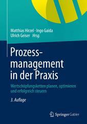 Prozessmanagement in der Praxis: Wertschöpfungsketten planen, optimieren und erfolgreich steuern, Ausgabe 3