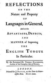 Reflections on the Nature and Property of Languages in General: And on the Advantages, Defects, and Manner of Improving the English Tonguein Particular