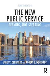 The New Public Service: Serving, Not Steering, Edition 4