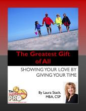 The Greatest Gift of All: Showing Your Love by Giving Your Time