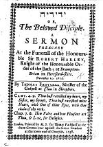 ידידיה or, the Beloved Disciple. A sermon [on Dan. ix. 22, 23] preached at the funerall of ... Sir R. Harley ... at Brampton-Brian in Herefordshire, December 10, 1656
