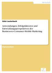 Anwendungen, Erfolgsfaktoren und Entwicklungsperspektiven des Business-to-Consumer-Mobile-Marketing