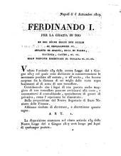 Napoli li 6 Settembre 1819. Ferdinando 1. Per la grazia di Dio re del regno delle due Sicilie ... Veduto l'articolo 139 della nostra legge del 1. Giugno 1817 col quale sono dichiarate in contravvenzione le mercanzie proibite all'entrata, o all'uscita, che fossero sorprese ..
