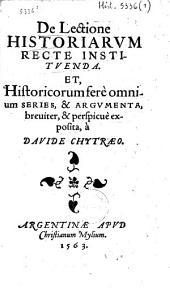 De lectione historiarum recte instituenda. Et historicorum fere omnium series, & argumenta