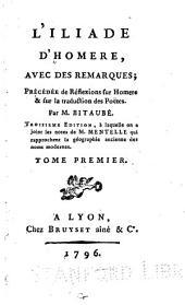 L'Iliade d'Homére, avec des remarques: précédée de Réflexions sur Homere & sur la traduction des poëtes, Volumes1à2