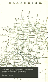 The Family Topographer: The western circuit: Cornwall, Devonshire, Dorsetshire, Hampshire, Somersetshire, Wiltshire. 1832