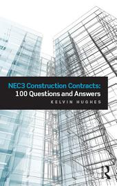 NEC3 Construction Contracts: 100 Questions and Answers