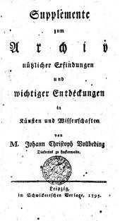 Supplemente zum Archiv nützlicher Erfindungen und wichtiger Entdeckungen in Künsten und Wissenschaften: Supplement