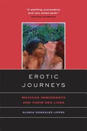 Erotic Journeys: Mexican Immigrants and Their Sex Lives