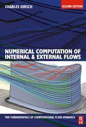 Numerical Computation of Internal and External Flows: The Fundamentals of Computational Fluid Dynamics: Edition 2
