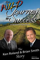 Our Wild Journey to Success: The Ken Roland & Brian Smith Story