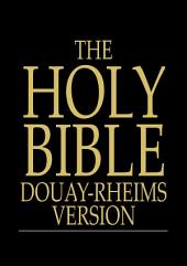 The Holy Bible: Douay-Rheims Version, Challoner Revision, The Old and New Testaments