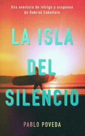 La Isla del Silencio: Una aventura de intriga y suspense de Gabriel Caballero