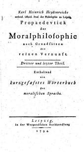 Propaedeutick der Moralphilosophie nach Grundsätzen der reinen Vernunft: Enthaltend ein kurzgefasstes Wörterbuch der moralischen Sprache, Band 3