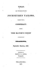 Trial of Twenty-four Journeymen Tailors, Charged with a Conspiracy: Before the Mayor's Court of the City of Philadelphia, September Sessions, 1827