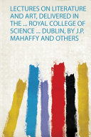 Lectures on Literature and Art  Delivered in the     Royal College of Science     Dublin  by J P  Mahaffy and Others PDF