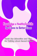 Knowledge a Healthy Sex Life for Teens to Better Lives