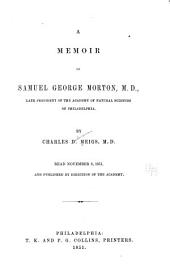 A memoir of Samuel George Morton, M.D., late president of the Academy of natural sciences of Philadelphia