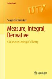 Measure, Integral, Derivative: A Course on Lebesgue's Theory