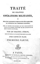Traité de grandes opérations militaires, ou, Relation critique et comparative des campagnes de Frédéric et de l'Empereur Napoléon ...